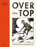 Over The Top: A cartoon history of Australia at War by Timothy S. Benson Image.