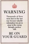 WARNING Thousands of lives were lost in the last war because valuable information was given away to the enemy through careless talk BE ON YOUR GUARD Image.